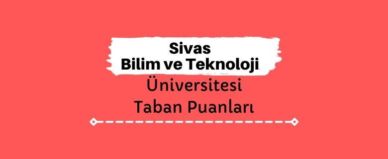 SBTÜ, Sivas Bilim ve Teknoloji Üniversitesi Taban Puanları ve Başarı Sıralamaları