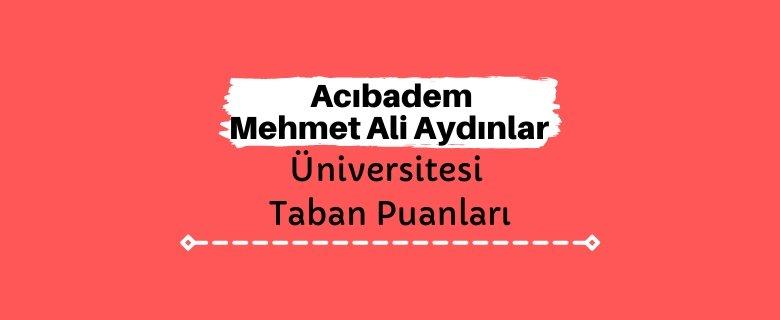 Acıbadem Mehmet Ali Aydınlar Üniversitesi Taban Puanları ve Sıralamaları