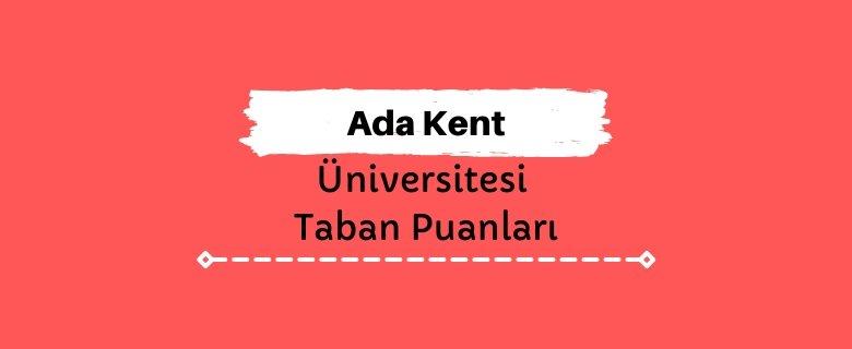 Ada Kent Üniversitesi Taban Puanları ve Sıralamaları
