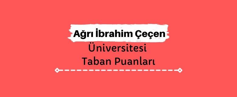 Ağrı İbrahim Çeçen Üniversitesi Taban Puanları ve Sıralamaları, AİÇÜ Taban Puanları ve Başarı Sıralaması