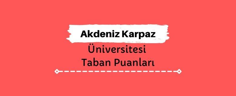 Akdeniz Karpaz Üniversitesi Taban Puanları ve Sıralamaları - AKÜN