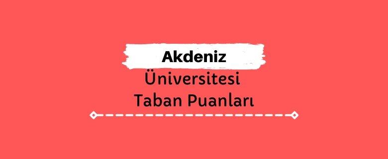 Akdeniz Üniversitesi Taban Puanları ve Sıralamaları, AKDÜ Taban Puanları ve Başarı Sıralaması
