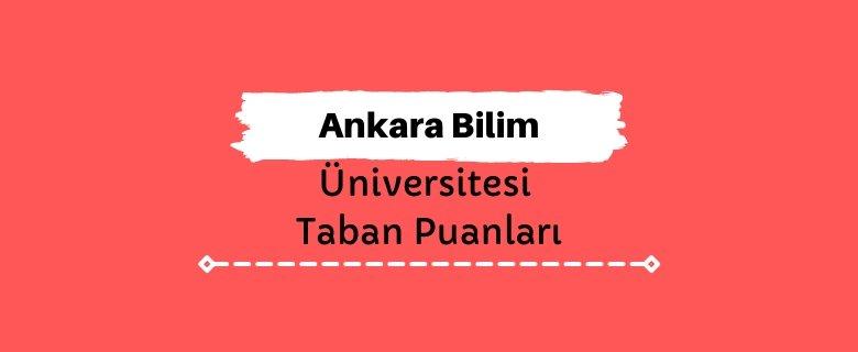 Ankara Bilim Üniversitesi Taban Puanları ve Sıralamaları
