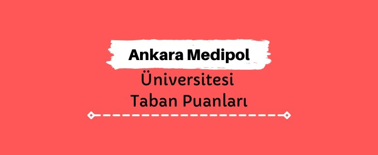 Ankara Medipol Üniversitesi Taban Puanları ve Sıralamaları