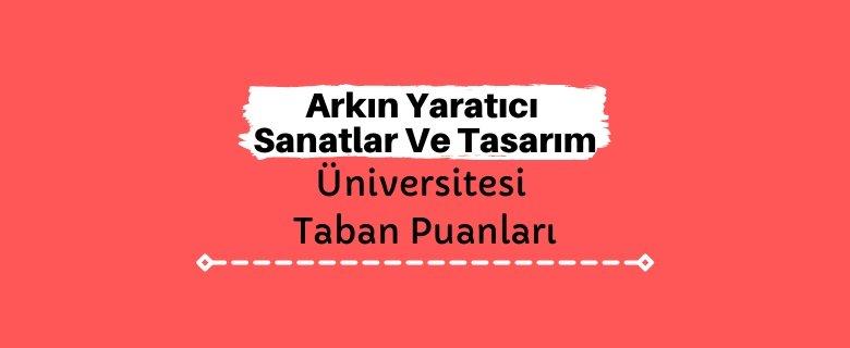 Arkın Yaratıcı Sanatlar Ve Tasarım Üniversitesi Taban Puanları ve Sıralamaları - ARUCAD