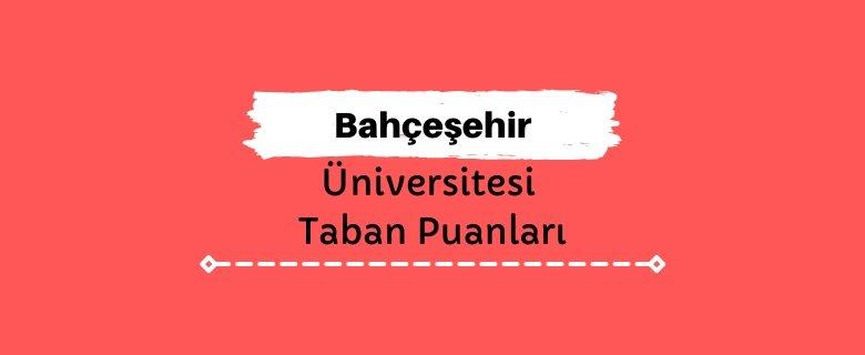 Bahçeşehir Üniversitesi Taban Puanları ve Sıralamaları - BAÜ