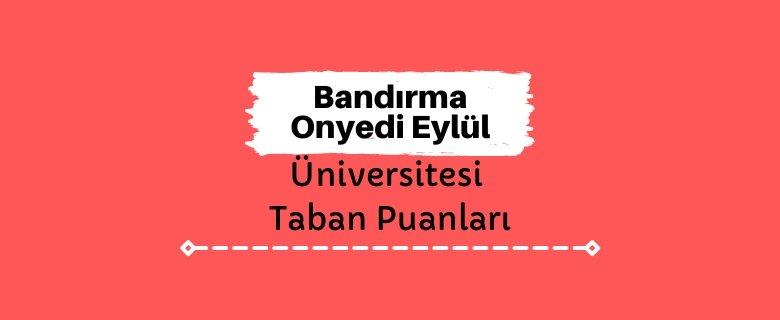 Bandırma Onyedi Eylül Üniversitesi Taban Puanları ve Sıralamaları