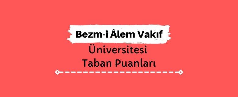 Bezm-i Âlem Vakıf Üniversitesi Taban Puanları ve Sıralamaları - BVÜ