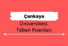 Çankaya Üniversitesi Taban Puanları ve Sıralamaları
