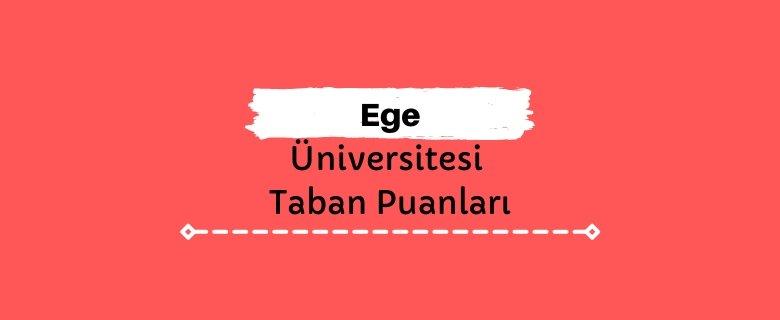 Ege Üniversitesi Taban Puanları ve Sıralamaları, EÜ Taban Puanları ve Başarı Sıralaması