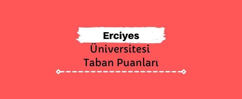 Erciyes Üniversitesi Taban Puanları ve Sıralamaları, ERÜ Taban Puanları ve Başarı Sıralaması