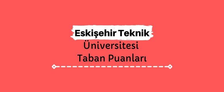 Eskişehir Teknik Üniversitesi Taban Puanları ve Sıralamaları, ESTÜ Taban Puanları ve Başarı Sıralaması