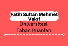 Fatih Sultan Mehmet Vakıf Üniversitesi Taban Puanları ve Sıralamaları - FSMVÜ