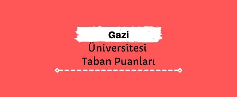 Gazi Üniversitesi Taban Puanları ve Sıralamaları