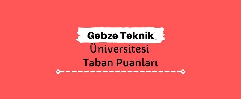 Gebze Teknik Üniversitesi Taban Puanları ve Sıralamaları, GTÜ Taban Puanları ve Başarı Sıralaması