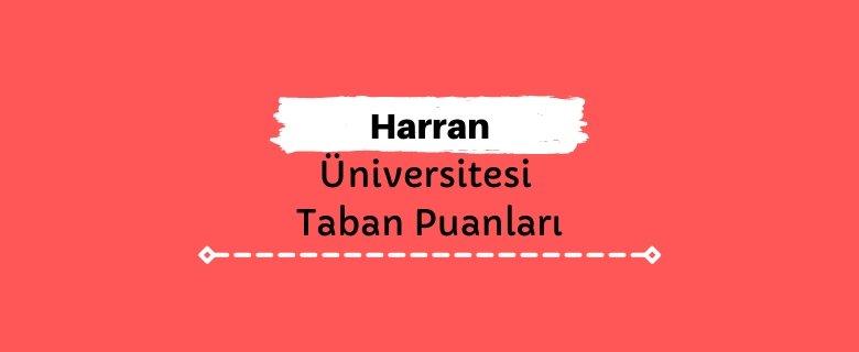 Harran Üniversitesi Taban Puanları ve Sıralamaları