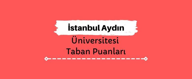 İstanbul Aydın Üniversitesi Taban Puanları ve Sıralamaları - İAÜ