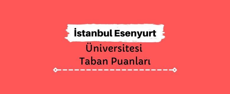 İstanbul Esenyurt Üniversitesi Taban Puanları ve Sıralamaları - İESÜ