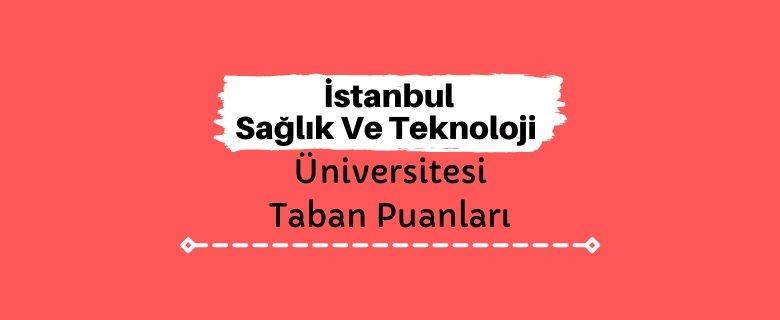 İstanbul Sağlık Ve Teknoloji Üniversitesi Taban Puanları ve Sıralamaları - İSTÜN
