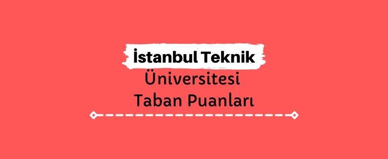 İstanbul Teknik Üniversitesi Taban Puanları ve Sıralamaları, İTÜ Taban Puanları ve Başarı Sıralaması