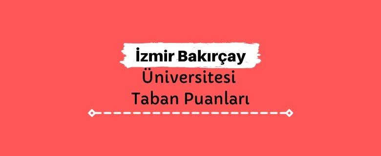 İzmir Bakırçay Üniversitesi Taban Puanları ve Sıralamaları
