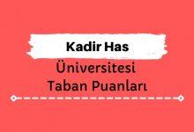 Kadir Has Üniversitesi Taban Puanları ve Sıralamaları - KHÜ