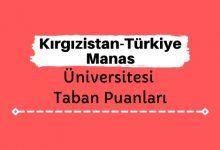 Kırgızistan-Türkiye Manas Üniversitesi Taban Puanları ve Sıralamaları