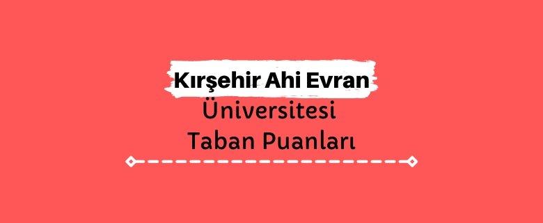 Kırşehir Ahi Evran Üniversitesi Taban Puanları ve Sıralamaları, AEÜ Taban Puanları ve Başarı Sıralaması