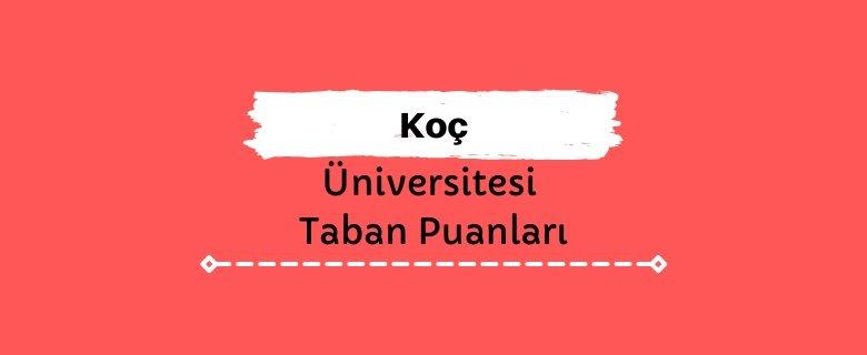 Koç Üniversitesi Taban Puanları ve Sıralamaları - KÜ