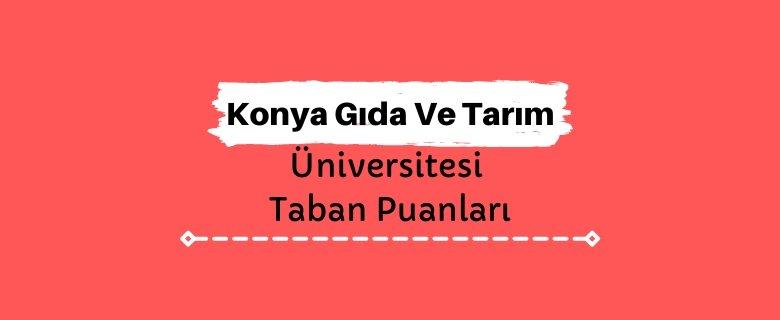 Konya Gıda Ve Tarım Üniversitesi Taban Puanları ve Sıralamaları - KGTÜ