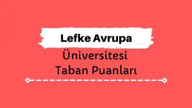 Lefke Avrupa Üniversitesi Taban Puanları ve Sıralamaları - LAÜ