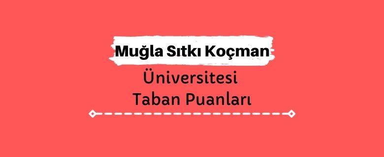 Muğla Sıtkı Koçman Üniversitesi Taban Puanları ve Sıralamaları, MSKÜ Taban Puanları ve Başarı Sıralaması