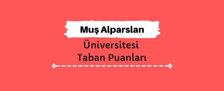 Muş Alparslan Üniversitesi Taban Puanları ve Sıralamaları, MŞÜ Taban Puanları ve Başarı Sıralaması