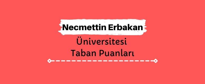 Necmettin Erbakan Üniversitesi Taban Puanları ve Sıralamaları, NEÜ Taban Puanları ve Başarı Sıralaması