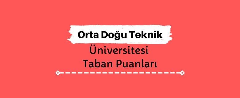 Orta Doğu Teknik Üniversitesi Üniversitesi Taban Puanları ve Başarı Sıralamaları, ODTÜ Taban Puan ve Sıralaması