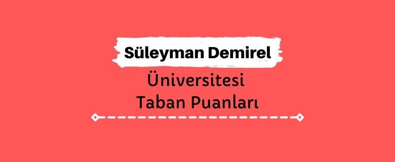 Süleyman Demirel Üniversitesi Taban Puanları ve Sıralamaları, SDÜ Taban Puanları ve Başarı Sıralaması