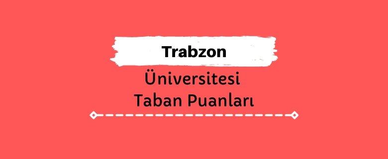 Trabzon Üniversitesi Taban Puanları ve Sıralamaları, TRÜ Taban Puanları ve Başarı Sıralaması