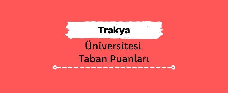 Trakya Üniversitesi Taban Puanları ve Sıralamaları, TÜ Taban Puanları ve Başarı Sıralaması