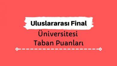 Uluslararası Final Üniversitesi Taban Puanları ve Sıralamaları