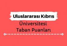 Uluslararası Kıbrıs Üniversitesi Taban Puanları ve Sıralamaları