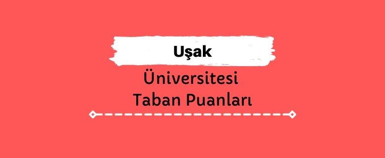 Uşak Üniversitesi Taban Puanları ve Sıralamaları