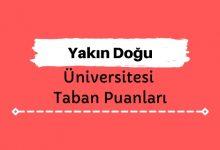 Yakın Doğu Üniversitesi Taban Puanları ve Sıralamaları - YDÜ