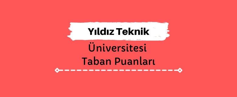 Yıldız Teknik Üniversitesi Taban Puanları ve Sıralamaları, YTÜ Taban Puanları ve Başarı Sıralaması