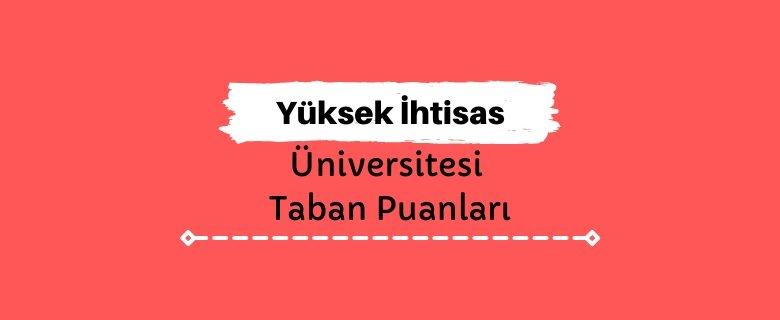 Yüksek İhtisas Üniversitesi Taban Puanları ve Sıralamaları